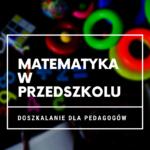 Matematyka dla przedszkola - kurs online