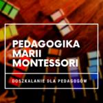 Pedagogika Marii Montessori - kurs online