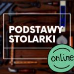 Kurs podstawy stolarstwa - online